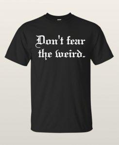 Black-Dont Fear The Weird-T-Shirt Oddities Gift