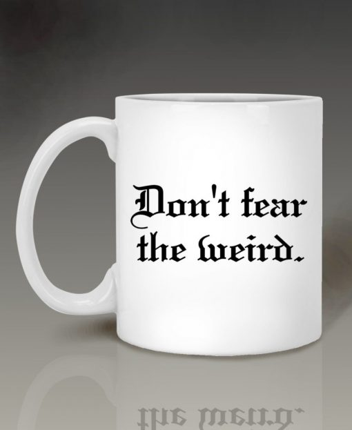 Don't fear the weird. Coffee Mug, oddities gifts, Weird